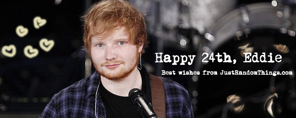 happy 24th birthday, ed sheeran