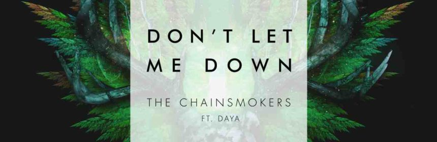 the chainsmokers don't let me down ft. daya lyrics review
